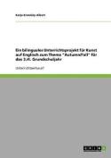 """Ein Bilinguales Unterrichtsprojekt Fur Kunst Auf Englisch Zum Thema """"Autumn/Fall"""" Fur Das 3./4. Grundschuljahr [GER]"""