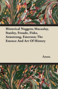 Historical Nuggets; Macaulay, Stanley, Froude, Fiske, Armstrong, Emerson; The Essence and Art of History