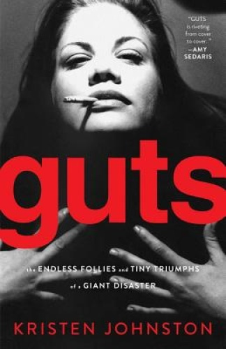 Guts: The Endless Follies and Tiny Triumphs of a Giant Disaster.