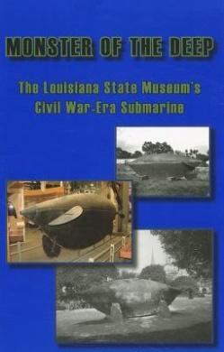 Monster of the Deep: The Louisiana State Museum's Civil War-Era Submarine