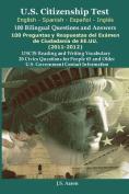 U.S.Citizenship Test (English and Spanish - Espanol y Ingles) 100 Bilingual Questions and Answers 100 Preguntas y Respuestas del Examen de La Ciudadan [Spanish]