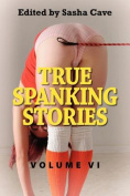 True Spanking Stories, Volume VI