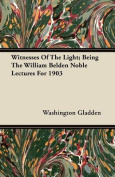 Witnesses of the Light; Being the William Belden Noble Lectures for 1903