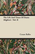 The Life and Times of Dante Alighieri - Vol. II