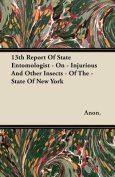 13th Report of State Entomologist - On - Injurious and Other Insects - Of the - State of New York