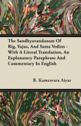 The Sandhyavandanam of Rig, Yajus, and Sama Vedins - With a Literal Translation, an Explanatory Paraphrase and Commentary in English