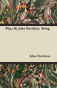 Plays by John Davidson Being