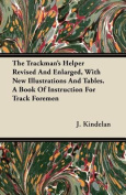 The Trackman's Helper Revised and Enlarged, with New Illustrations and Tables. a Book of Instruction for Track Foremen