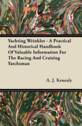 Yachting Wrinkles - A Practical and Historical Handbook of Valuable Information for the Racing and Cruising Yatchsman