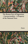 The Roman Fort of Segontium - Caernarvonshire - A Property of the National Trust