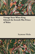 Vintage Years When King Edward the Seventh Was Prince of Wales