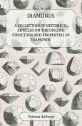 Diamonds - A Collection of Historical Articles on the Origins, Structure and Properties of Diamonds