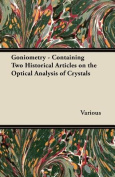 Goniometry - Containing Two Historical Articles on the Optical Analysis of Crystals