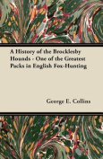A History of the Brocklesby Hounds - One of the Greatest Packs in English Fox-Hunting