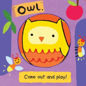 Owl (Come Out and Play Books) [Board book]