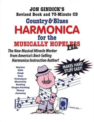 Country & Blues Harmonica for the Musically Hopeless  : Revised Book and 73-Minute CD