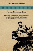 Farm Blacksmithing - A Textbook And Problem Book For Students In Agricultural Schools And Colleges, Technical Schools, And For Farmers