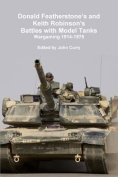 Donald Featherstone's and Keith Robinson's Battles with Model Tanks Wargaming 1914-1975