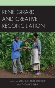 Rene Girard and Creative Reconciliation