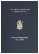 A Descriptive Bibliography of the Works of Emanuel Swedenborg (1668-1772)