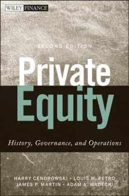 Private Equity: History, Governance, and Operations (Wiley Finance Series)