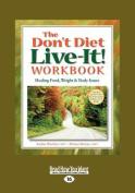 The Don't Diet Live-it! Workbook