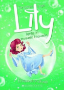 Lily Lands in Bubble Trouble