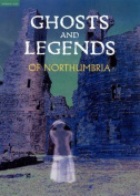 Ghosts and Legends of Northumbria