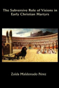 The Subversive Role of Visions in Early Christian Martyrs