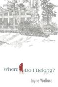 Where Do I Belong?: A Novel