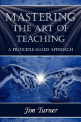 Mastering the Art of Teaching; A Principle Based Approach