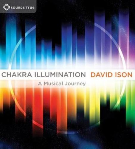 Chakra Illumination: A Musical Journey [Audio] by David Ison.