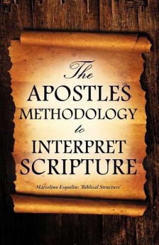The Apostles Methodology to Interpret Scripture by Marcelino Esquilin.