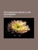 Psychopathologie de La Vie Quotidienne [FRE]