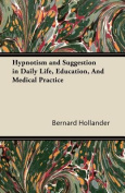 Hypnotism and Suggestion in Daily Life, Education, and Medical Practice