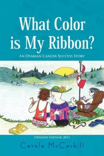 What Color Is My Ribbon?: An Ovarian Cancer Success Story by Carole McCaskill.