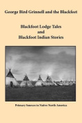 George Bird Grinnell and the Blackfeet