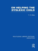 On Helping the Dyslexic Child (Routledge Library Editions