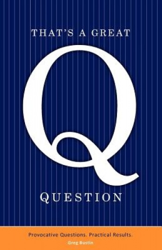 That's a Great Question: Provocative Questions. Practical Results..