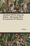 Anecdotes of the American Indians - Illustrating Their Eccentricities of Character