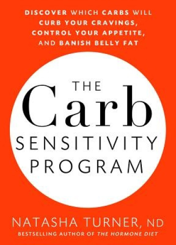 The Carb Sensitivity Program: Discover Which Carbs Will Curb Your Cravings,