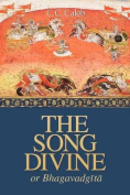 The Song Divine, Or, Bhagavad-Gita
