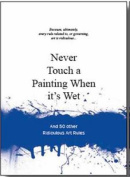 Never Touch a Painting When It's Wet