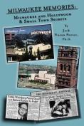Milwaukee Memories - Milwaukee and Hollywood & Small Town Memories
