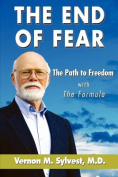The End of Fear;the Path to Freedom with the Fomula