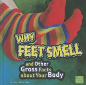 Why Feet Smell and Other Gross Facts about Your Body (First Facts