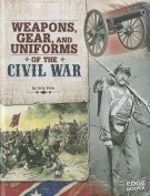 Weapons, Gear, and Uniforms of the Civil War (Edge Books