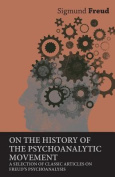 On the History of the Psychoanalytic Movement - A Selection of Classic Articles on Freud's Psychoanalysis