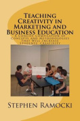 Teaching Creativity in Marketing and Business Education