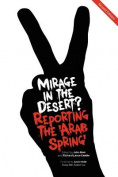 Mirage in the Desert? Reporting the 'Arab Spring'